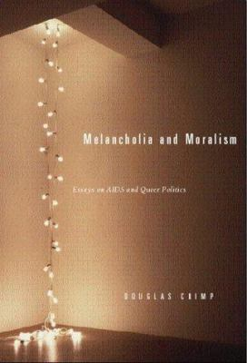 Melancholia and Moralism: Essays on AIDS and Queer Politics 9780262032957