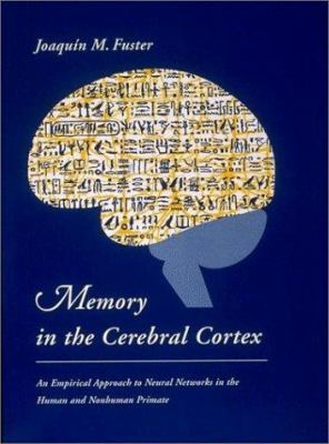 Memory in the Cerebral Cortex: An Empirical Approach to Neural Networks in the Human and Nonhuman Primate 9780262561242