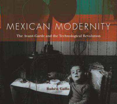 Mexican Modernity: The Avant-Garde and the Technological Revolution 9780262072649