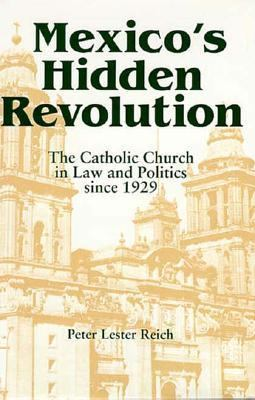 Mexico's Hidden Revolution: The Catholic Church in Law and Politics Since 1929 9780268014186