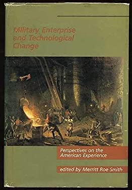 Military Enterprise and Technological Change: Perspectives on the American Experience 9780262192392