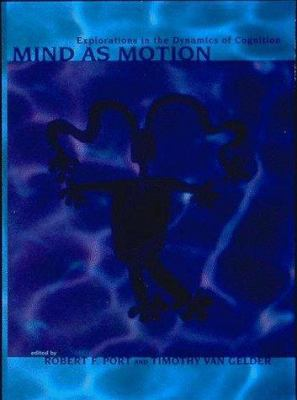 Mind as Motion: Explorations in the Dynamics of Cognition 9780262161503
