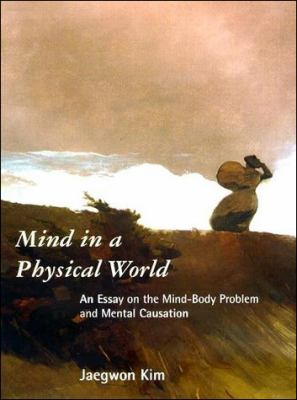 Mind in a Physical World: An Essay on the Mind-Body Problem and Mental Causation 9780262112345