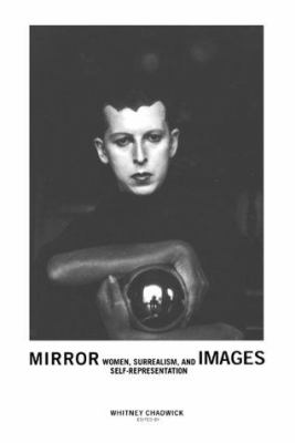 Mirror Images: Women, Surrealism, and Self-Representation 9780262531573
