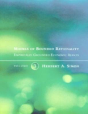 Models of Bounded Rationality, Vol. 3: Emperically Grounded Economic Reason 9780262193726