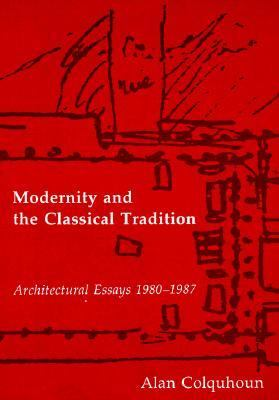 Modernity and the Classical Tradition: Architectural Essays 1980-1987 9780262531016