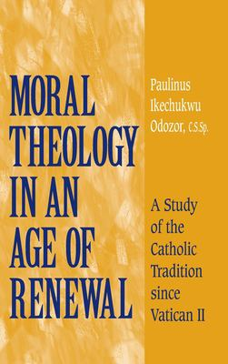 Moral Theology in an Age of Renewal: A Study of the Catholic Tradition Since Vatican II 9780268034696