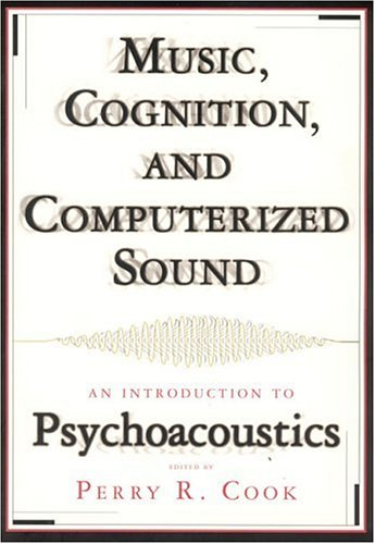 Music, Cognition, and Computerized Sound: An Introduction to Psychoacoustics [With CD-ROM] 9780262531900
