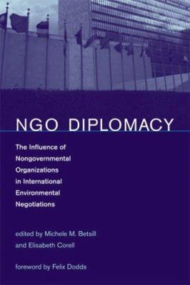 NGO Diplomacy: The Influence of Nongovernmental Organizations in International Environmental Negotiations 9780262026260