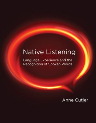 Native Listening: Language Experience and the Recognition of Spoken Words 9780262017565