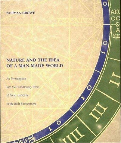 Nature and the Idea of a Man-Made World: An Investigation Into the Evolutionary Roots of Form and Order in the Built Environment 9780262032223
