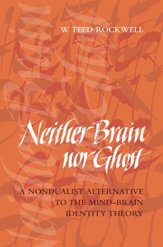 Neither Brain nor Ghost : A Nondualist Alternative to the Mind-Brain Identity Theory