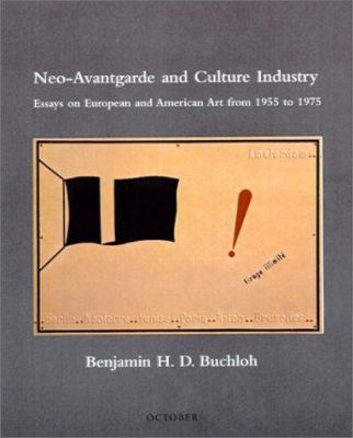 Neo-Avantgarde and Culture Industry: Essays on European and American Art from 1955 to 1975