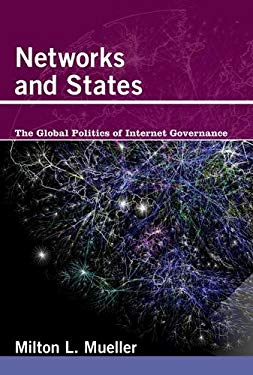 Networks and States: The Global Politics of Internet Governance 9780262014595