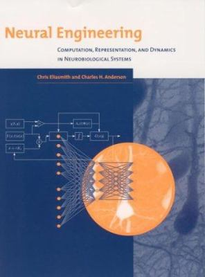 Neural Engineering: Computation, Representation, and Dynamics in Neurobiological Systems 9780262550604