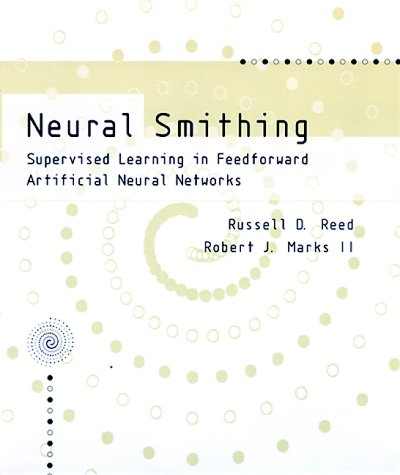 Neural Smithing: Supervised Learning in Feedforward Artificial Neural Networks 9780262181907