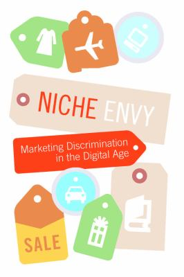 Niche Envy: Marketing Discrimination in the Digital Age 9780262701211