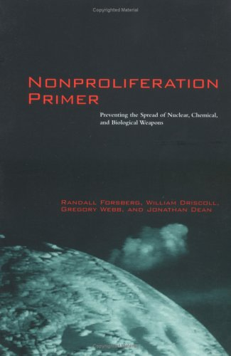 Nonproliferation Primer: Preventing the Spread of Nuclear, Chemical, and Biological Weapons 9780262560955