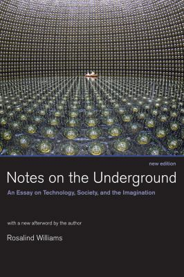 Notes on the Underground: An Essay on Technology, Society, and the Imagination 9780262731904