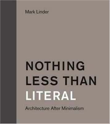 Nothing Less Than Literal: Architecture After Minimalism 9780262622080