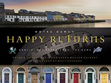Notre Dame's Happy Returns: Dublin, the Experience, the Game 9780268023089