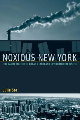 Noxious New York: The Racial Politics of Urban Health and Environmental Justice 9780262693424