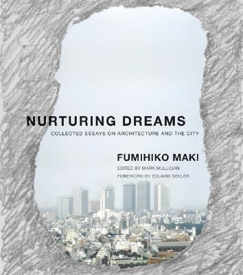 Nurturing Dreams: Collected Essays on Architecture and the City 9780262135009