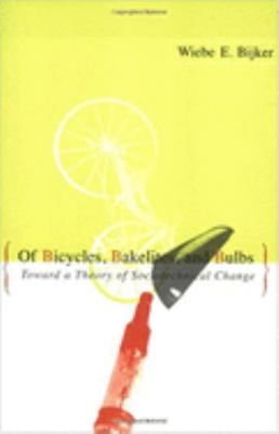 Of Bicycles, Bakelites, and Bulbs: Toward a Theory of Sociotechnical Change 9780262522274