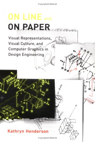 On Line and on Paper: Visual Representations, Visual Culture, and Computer Graphics in Design Engineering 9780262082693