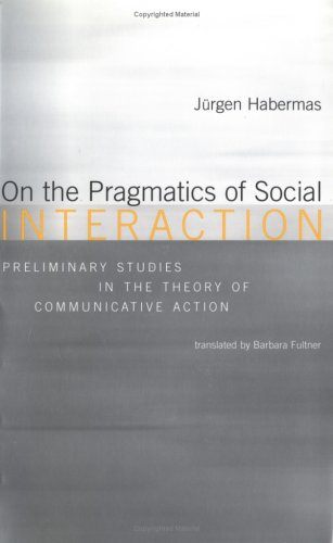 On the Pragmatics of Social Interaction: Preliminary Studies in the Theory of Communicative Action 9780262582131