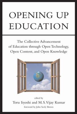 Opening Up Education: The Collective Advancement of Education Through Open Technology, Open Content, and Open Knowledge 9780262033718