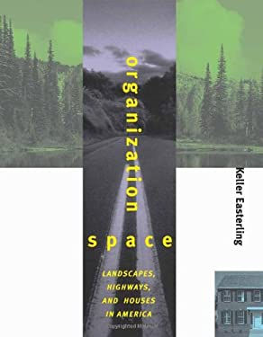 Organization Space: Landscapes, Highways, and Houses in America 9780262050616