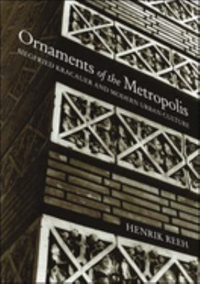 Ornaments of the Metropolis: Siegfried Kracauer and Modern Urban Culture 9780262681636