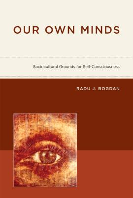 Our Own Minds: Sociocultural Grounds for Self-Consciousness 9780262026376