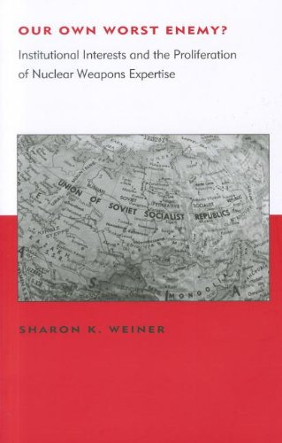 Our Own Worst Enemy?: Institutional Interests and the Proliferation of Nuclear Weapons Expertise 9780262515887