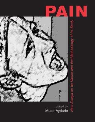 Pain: New Essays on Its Nature and the Methodology of Its Study 9780262511889