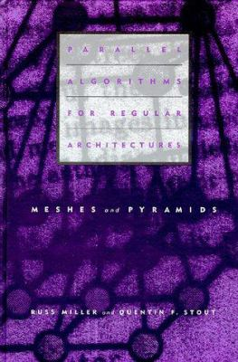 Parallel Algorithms for Regular Architectures: Meshes and Pyramids 9780262132336