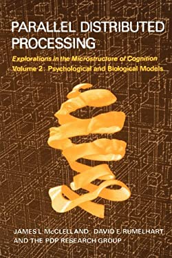 Parallel Distributed Processing: Explorations in the Microstructure of Cognition: Psychological and Biological Models 9780262631105