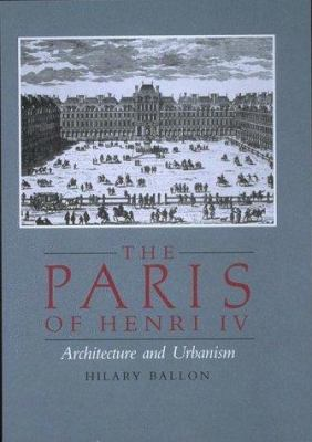 Paris of Henri IV: Architecture and Urbanism 9780262521970