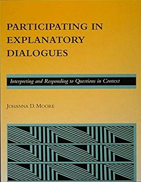 Participating in Explanatory Dialogues: Interpreting and Responding to Questions in Context 9780262133012