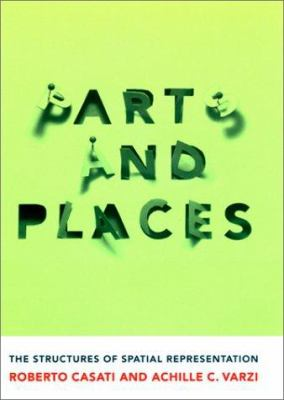 Parts and Places: The Structures of Spatial Representation 9780262032667