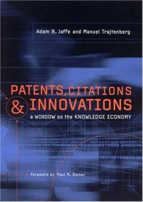 Patents, Citations, and Innovations: A Window on the Knowledge Economy 9780262600651