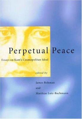 Perpetual Peace: Essays on Kant's Cosmopolitan Ideal 9780262024280