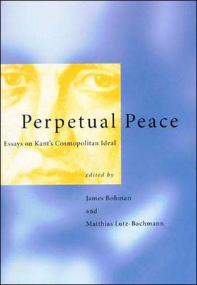 Perpetual Peace: Essays on Kant's Cosmopolitan Ideal 9780262522359