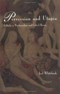 Perversion and Utopia: A Study in Psychoanalysis and Critical Theory 9780262231787