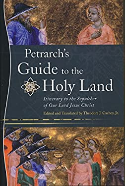 Petrarchs Guide to the Holy Land: Itinerary to the Sepulcher of Our Lord Jesus Christ 9780268038731