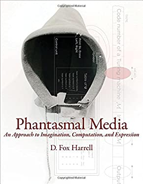 Phantasmal Media: An Approach to Imagination, Computation, and Expression 9780262019330