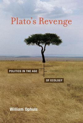 Plato's Revenge: Politics in the Age of Ecology 9780262015905