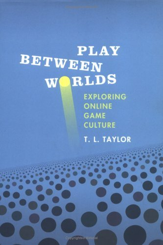 Play Between Worlds: Exploring Online Game Culture 9780262201636