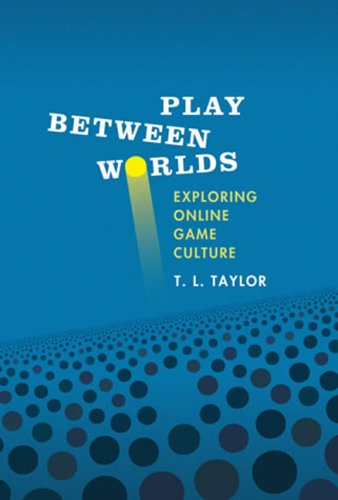 Play Between Worlds: Exploring Online Game Culture 9780262512626